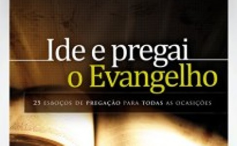"""Livro: Ide e Pregai o Evangelho """"25 Esboços de Pregação Para Todas As Ocasiões"""""""